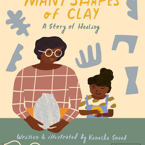 Many Shapes of Clay: A Story of Healing by Kenesha Sneed
