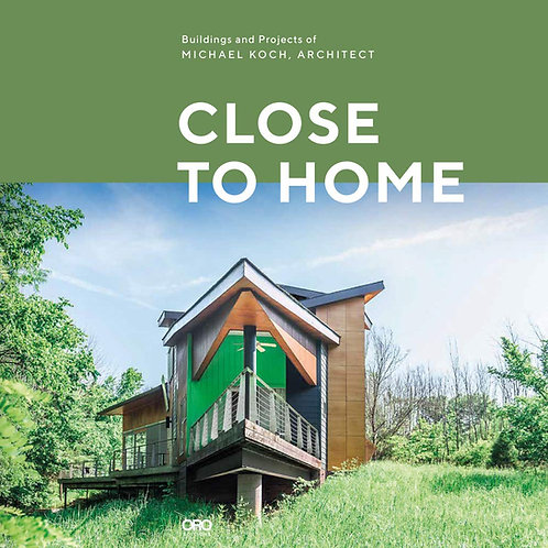 Close to Home: Buildings and Projects of Michael Koch, Architect