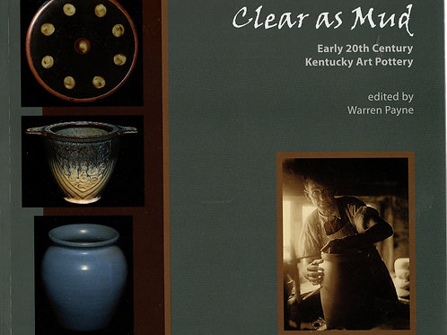 Clear As Mud: Early 20th Century Kentucky Art Pottery
