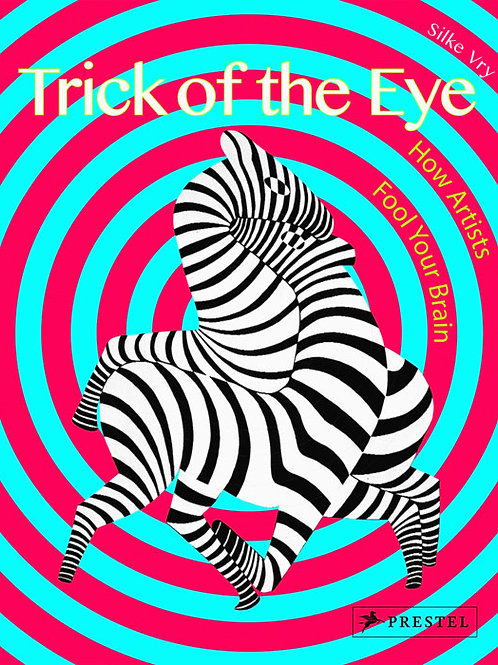 Trick of the Eye: How Artists Fool Your Brain by Silke Vry