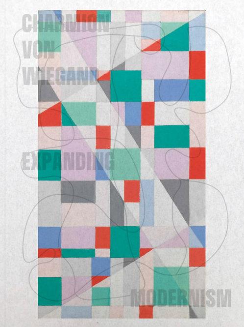 Charmion Von Wiegand: Expanding Modernism by Maja Wismer