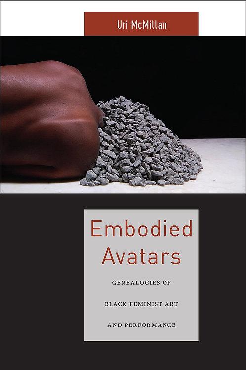 Embodied Avatars: Genealogies of Black Feminist Art And Performance