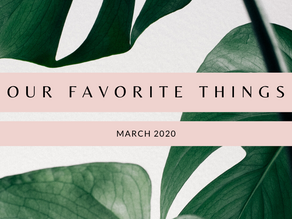 Our Favorite Things : April 2020