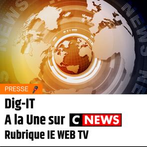 Dig IT A la Une sur CNews