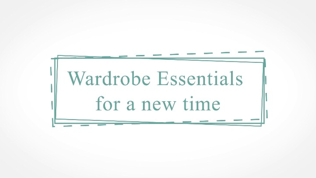 Wardrobe Essentials for a New Time