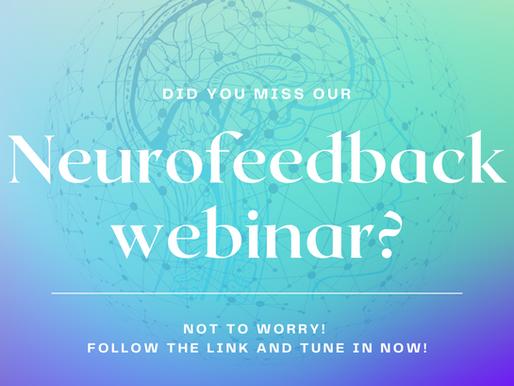 Did you miss our Neurofeedback Webinar?