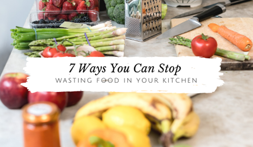 7 Ways You Can Stop Wasting Food in Your Kitchen