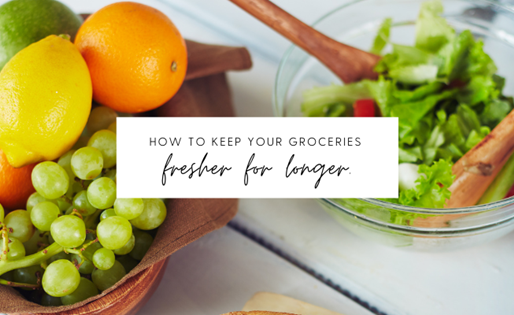 Tips for Keeping Your Groceries Fresh All Week