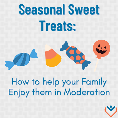 Seasonal Sweet Treats: How to help your Family Enjoy them in Moderation