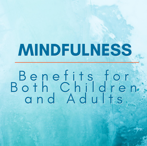 Mindfulness: Benefits for Both Children and Adults