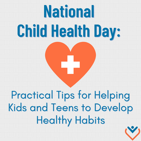National Child Health Day: Practical Tips for Helping Kids and Teens to Develop Healthy Habits