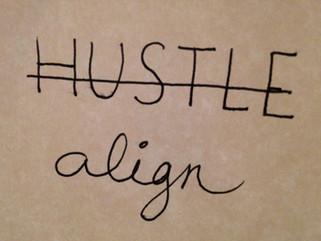 ALIGN, don't HUSTLE