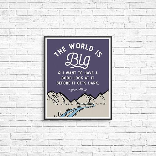 The world is big... - John Muir
