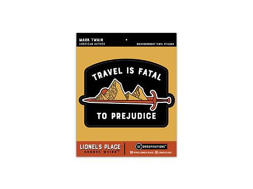 Travel is Fatal to Prejudice Sticker v2