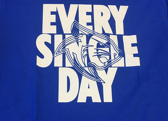 """Long Sleeve T, """"EVERY SINGLE DAY"""""""
