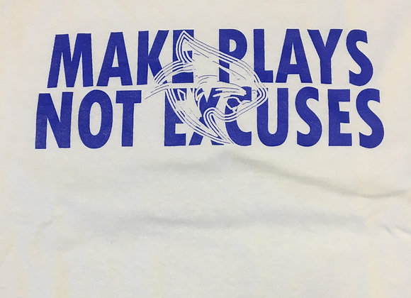 """Long Sleeve T, """"MAKE PLAYS NOT EXCUSES"""""""