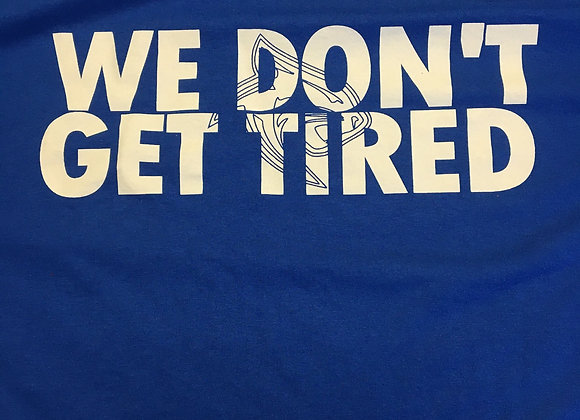 "Short Sleeve T, ""We Don't Get Tired"""