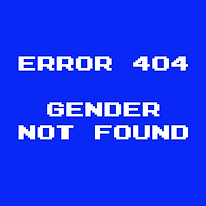 """Redbubble print option: the text """"Error 404: Gender Not Found"""" in computerized script on a blue BG"""