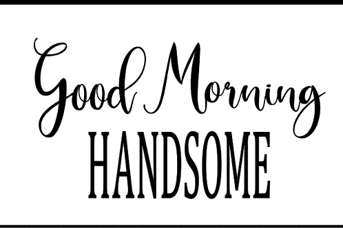 Good Morning Handsome- Medium sign