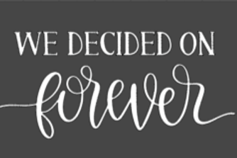 We Decided on Forever- Medium sign