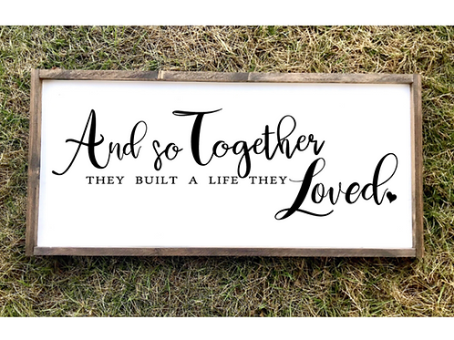 And so together they made a life they loved- Lg Sign