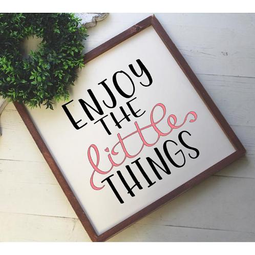 Enjoy the little things medium sign