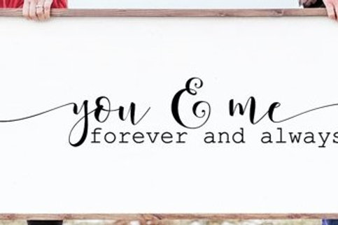 Large Over Bed Sign- You and Me Forever & Always