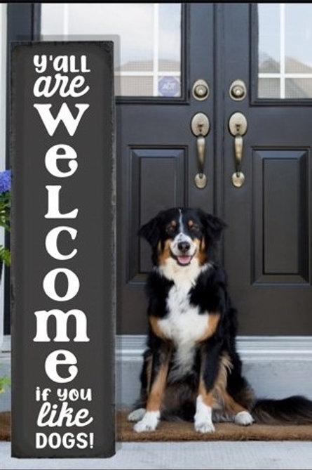 Yall are Welcome if you like dogs Porch Sign