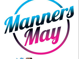 Manners May has arrived!