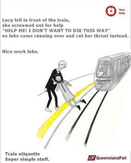 "Train etiquette parody poster, someone fell on tracks and screamed, ""I don't want to die this way"" so luke cut her throat"