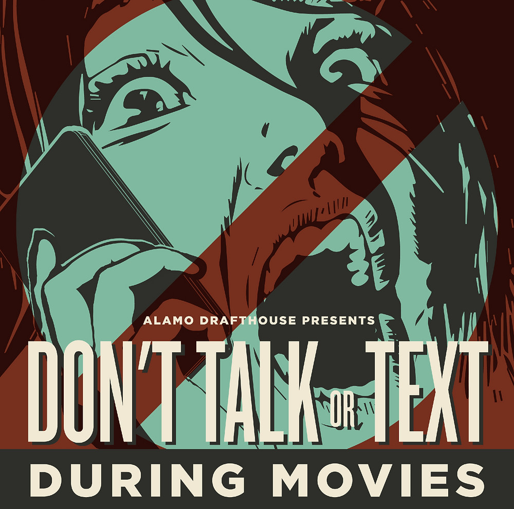 Alamo Drafthouse poster; Red X covering woman screaming on her cell phone.  Reads; Don't talk or text during movies!