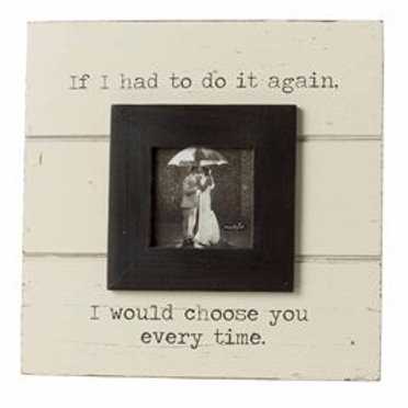 i would choose you every time black and white picture frame