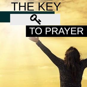The Key To Prayer