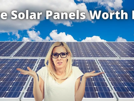 Are Solar Panels Worth It ?