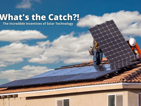 What's the Catch?! - The Incredible Incentives of Solar Technology