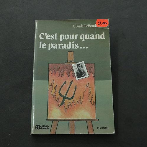 C'est pour quand le paradis - Claude Le Bouthillier
