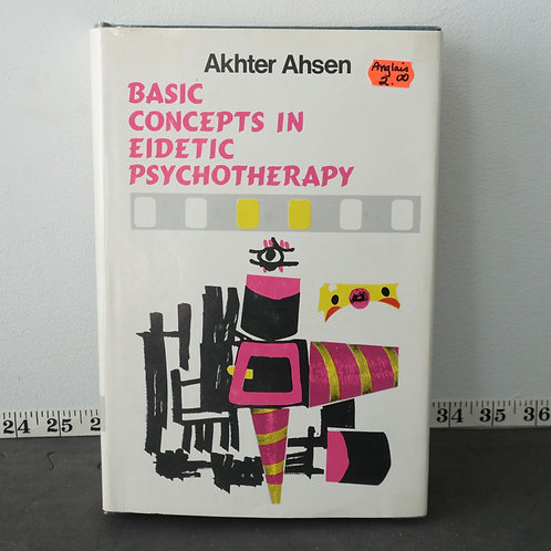 Basic Concepts In Eidetic Psychotherapy - Akhter Ahsen