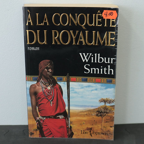 À la conquête du royaume - Wilbur Smith
