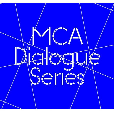 MCA-Chicago Dialogue Series