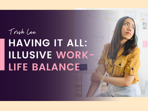 Why can't I have it all? | Illusive work-life balance