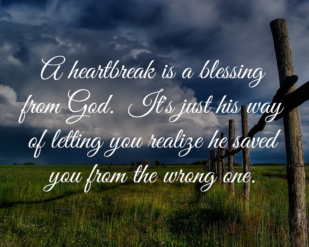 quotes about love-a heartbreak is a blessing from god-he saved you from the wrong one