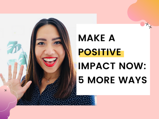 5 More Simple Ways To Make A Positive Impact in The World