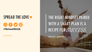 Trish Lee quote-the right mindset paired with a smart plan is a recipe for success