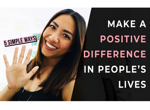 5 Simple Ways To Make A Positive Impact In People's Lives