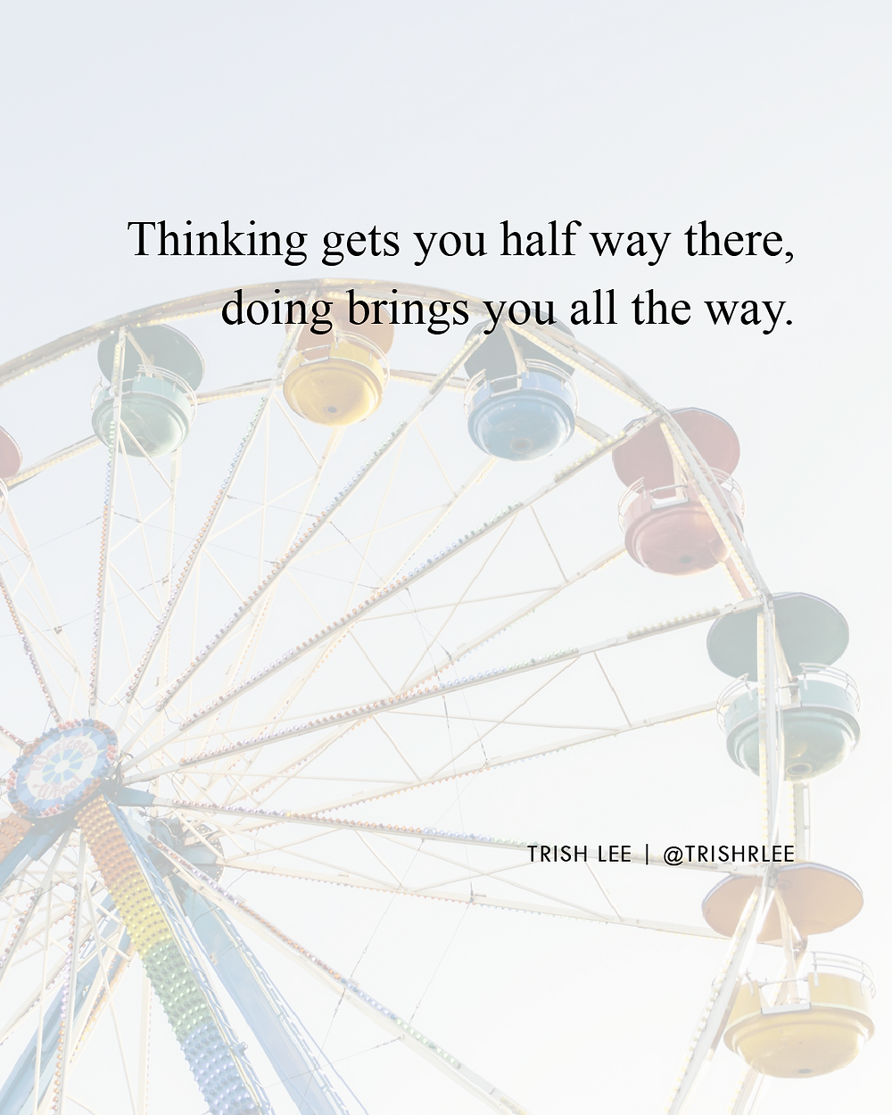 thinking-gets-you-half-way-there-doing-brings-you-all-the-way-quote-by-trish-lee