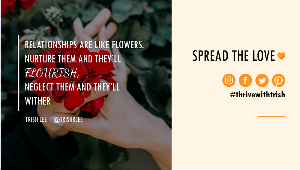 relationships are like flowers-nurture them and they'll flourish-love quotes-trish lee