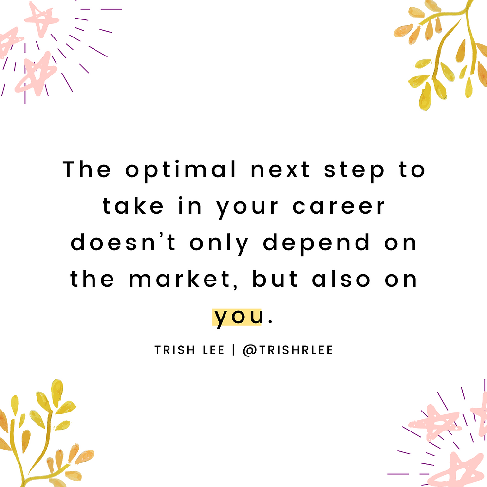 The optimal next step to take in your career doesn't only depend on the market, but also on you.