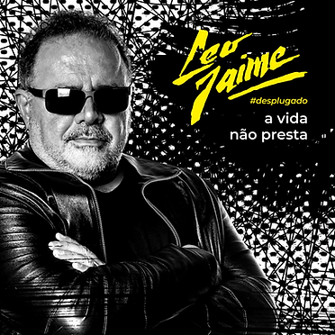 LEO JAIME _ DESPLUGADO _ A VIDA NÃO PRES