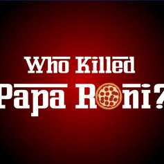Who Killed Papa Roni?