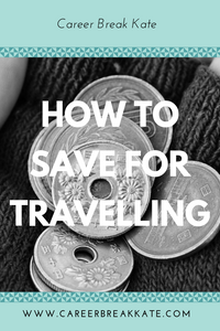 How to Save Money for Travel, career break, sabbatical, gap year